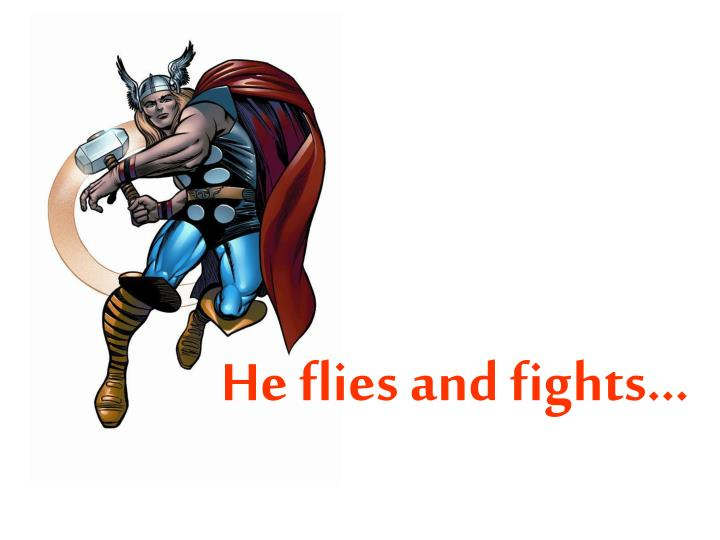 He flies and fights…