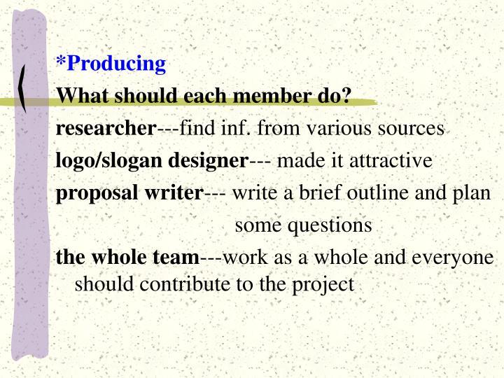 *Producing