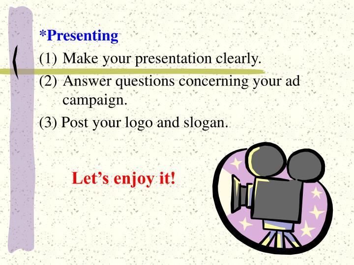 *Presenting
