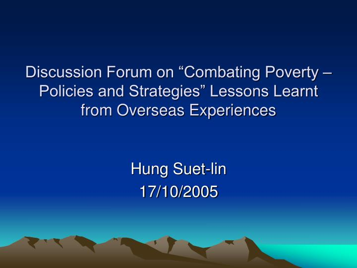 "Discussion Forum on ""Combating Poverty – Policies and Strategies"" Lessons Learnt from Overseas..."