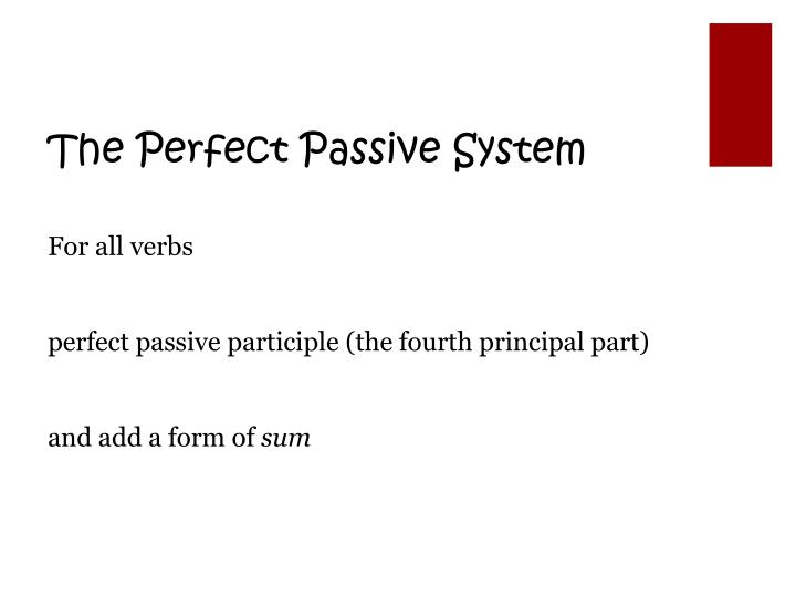 The Perfect Passive System