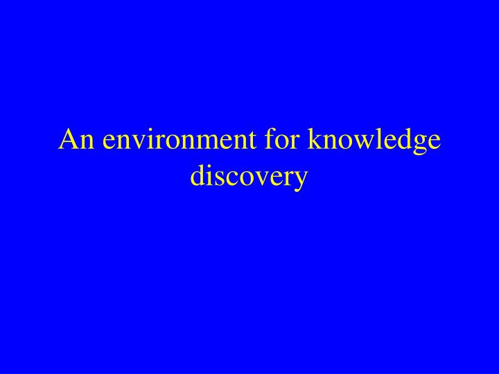 An environment for knowledge discovery