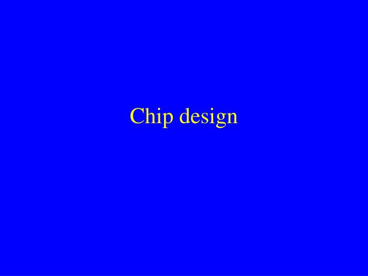 Chip design