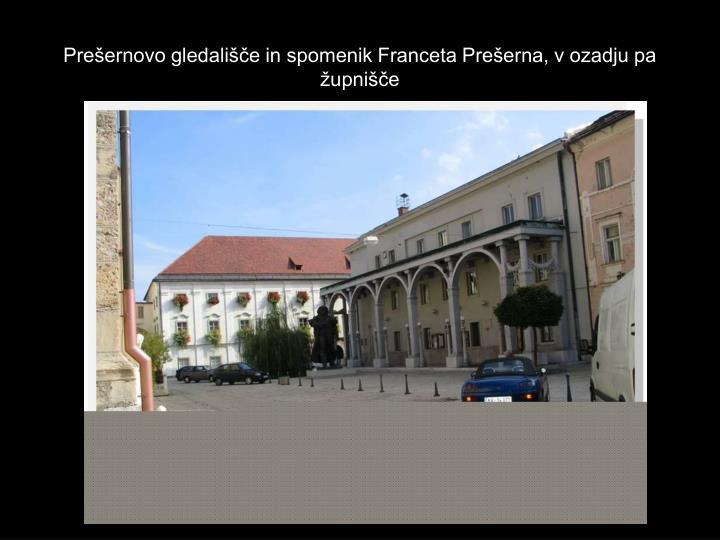 Prešernovo gledališče in spomenik Franceta Prešerna, v ozadju pa župnišče