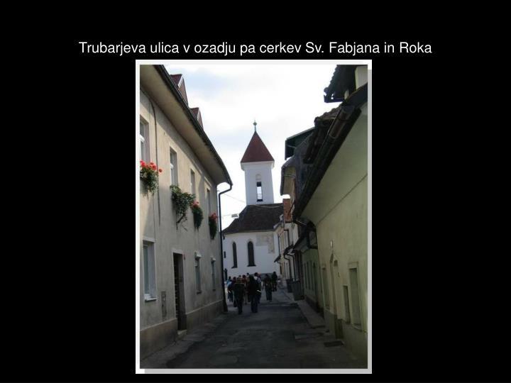Trubarjeva ulica v ozadju pa cerkev Sv. Fabjana in Roka