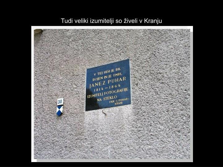 Tudi veliki izumitelji so živeli v Kranju
