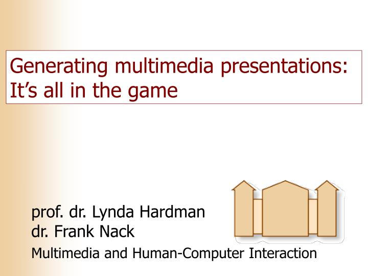 Generating multimedia presentations it s all in the game