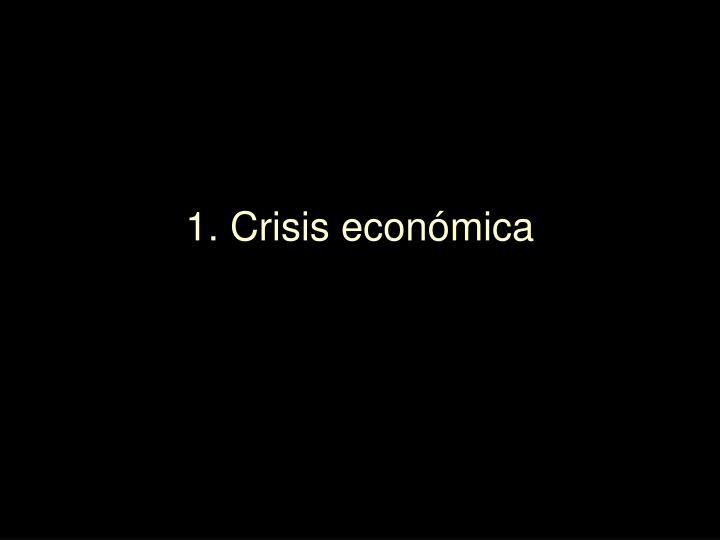 1. Crisis económica