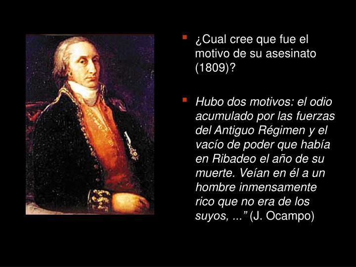 ¿Cual cree que fue el motivo de su asesinato (1809)?