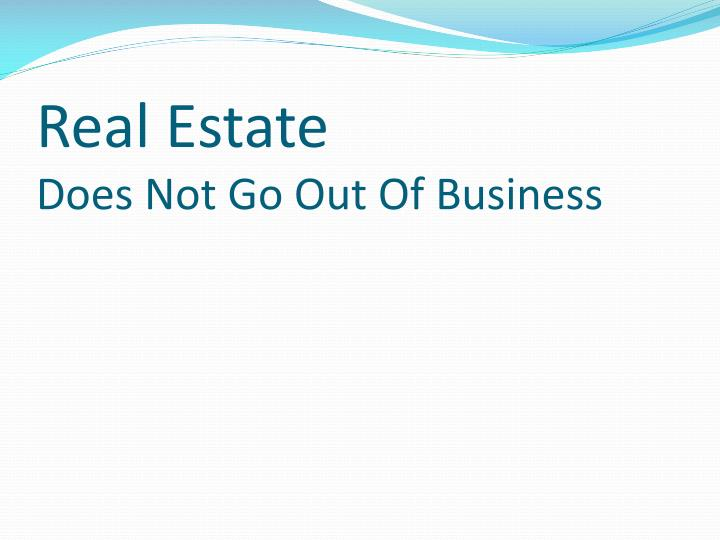 Real estate does not go out of business