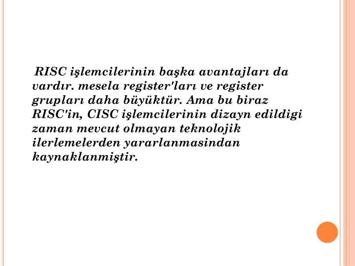 RISC işlemcilerinin başka avantajları da vardır. mesela