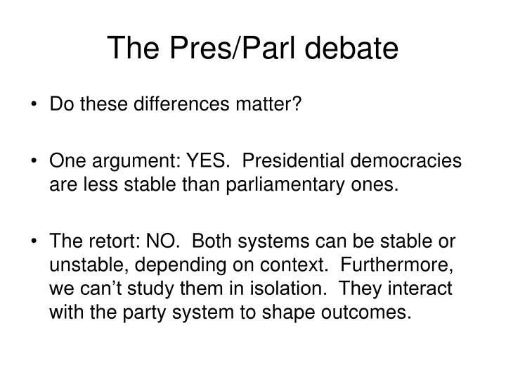 The Pres/Parl debate