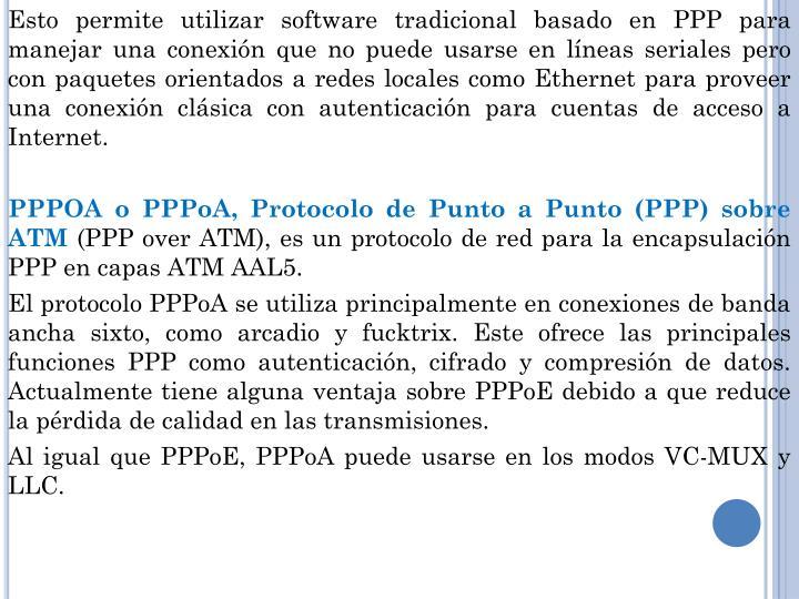 Esto permite utilizar software tradicional basado en PPP para manejar una