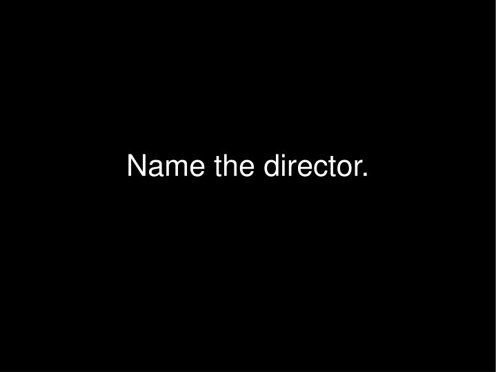 Name the director.