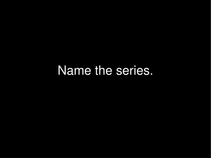 Name the series.