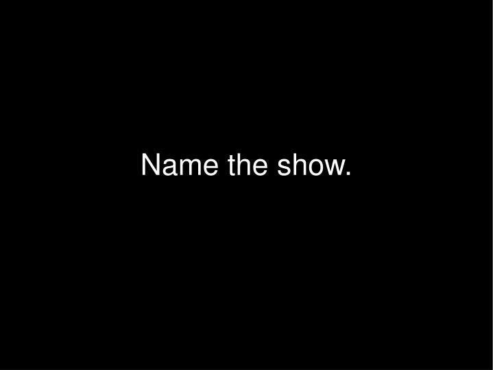 Name the show.