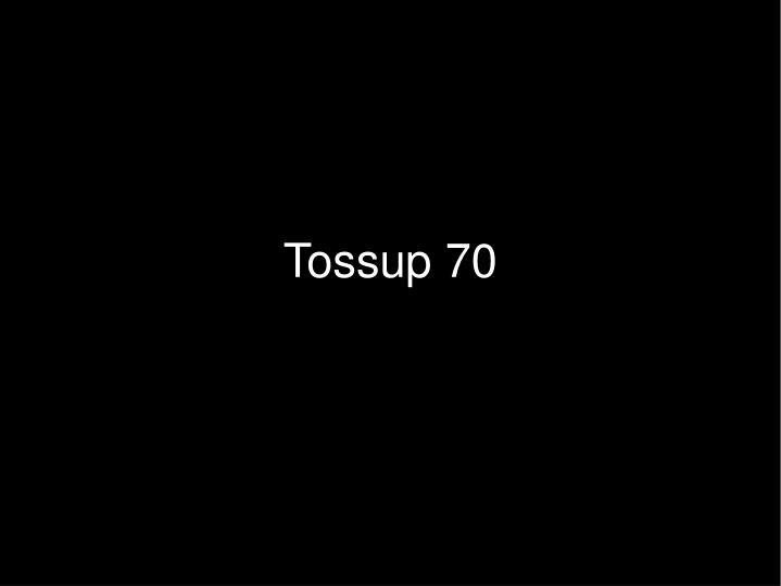 Tossup 70