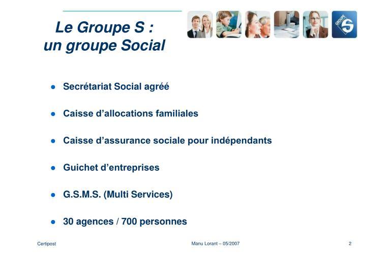 Le Groupe S :