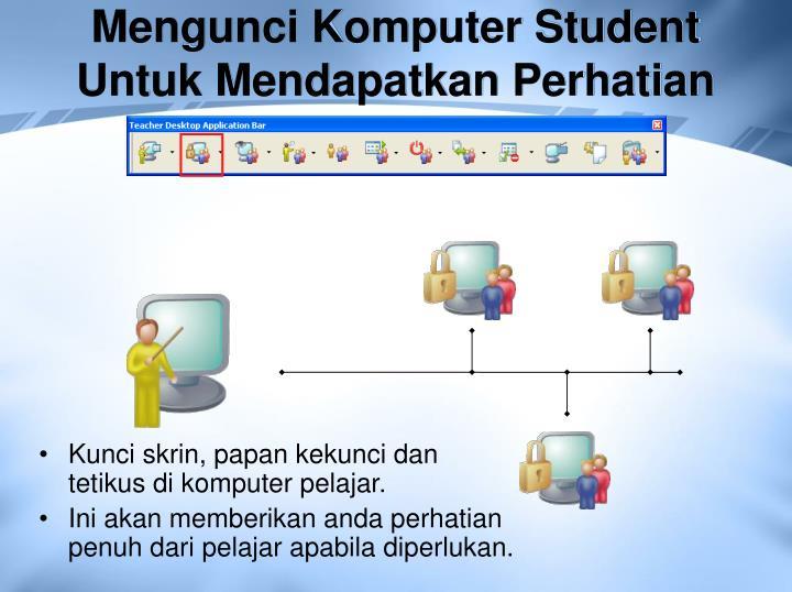 Mengunci Komputer Student Untuk Mendapatkan Perhatian