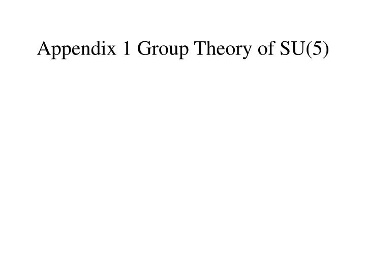 Appendix 1 Group Theory of SU(5)