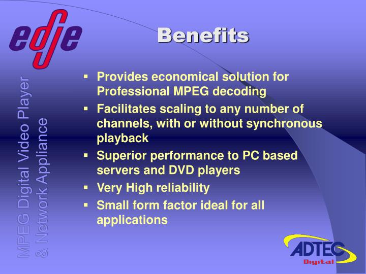 Provides economical solution for Professional MPEG decoding