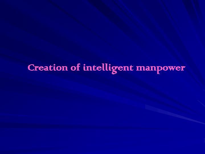 Creation of intelligent manpower
