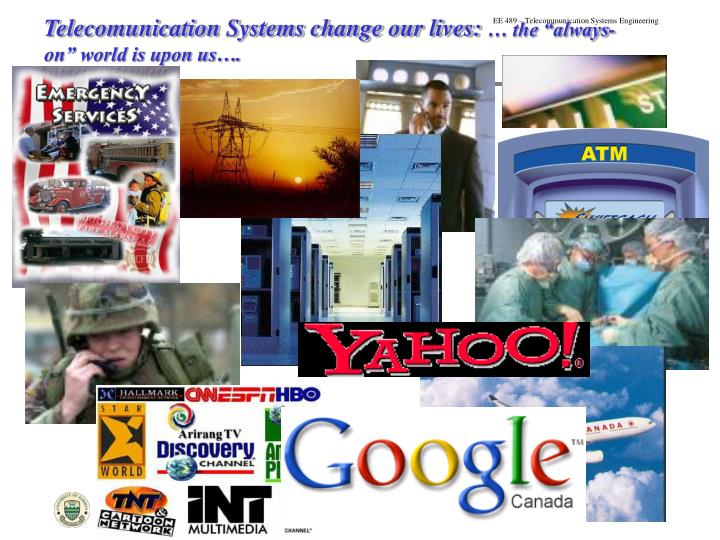 Telecomunication systems change our lives the always on world is upon us