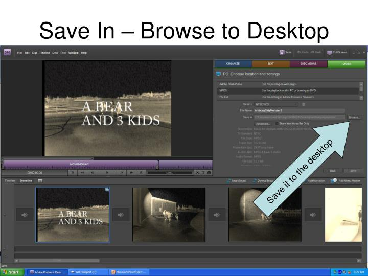 Save In – Browse to Desktop