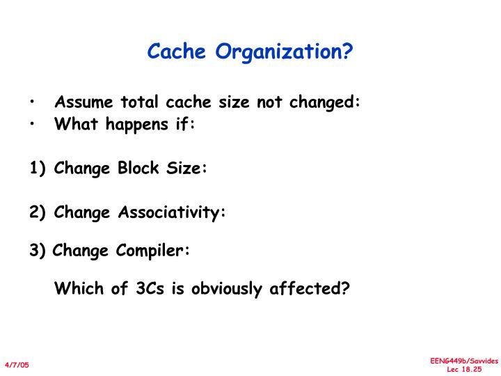 Cache Organization?