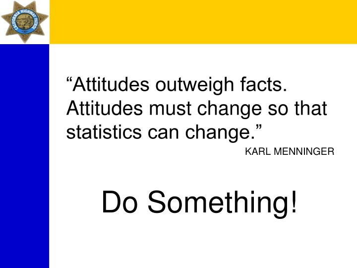 """Attitudes outweigh facts. Attitudes must change so that statistics can change."""