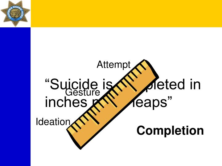 """Suicide is completed in inches not in leaps"""