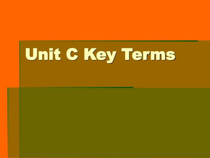 Unit c key terms