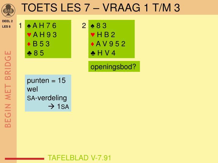 TOETS LES 7 – VRAAG 1 T/M 3