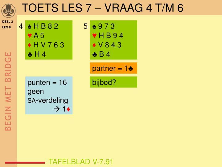 TOETS LES 7 – VRAAG 4 T/M 6