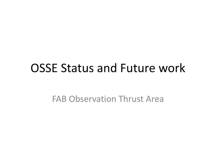 Osse status and future work