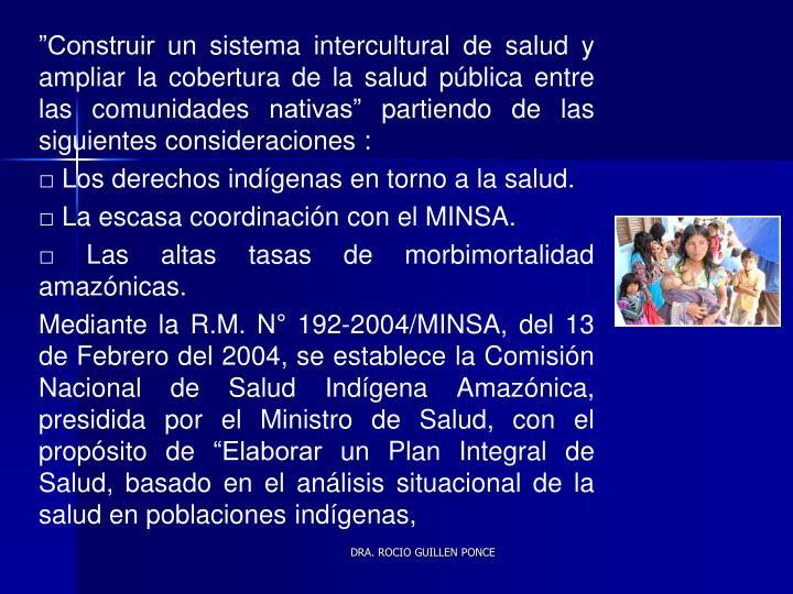 """""""Construir un sistema intercultural de salud y ampliar la cobertura de la salud pública entre las comunidades nativas"""" partiendo de las siguientes consideraciones :"""