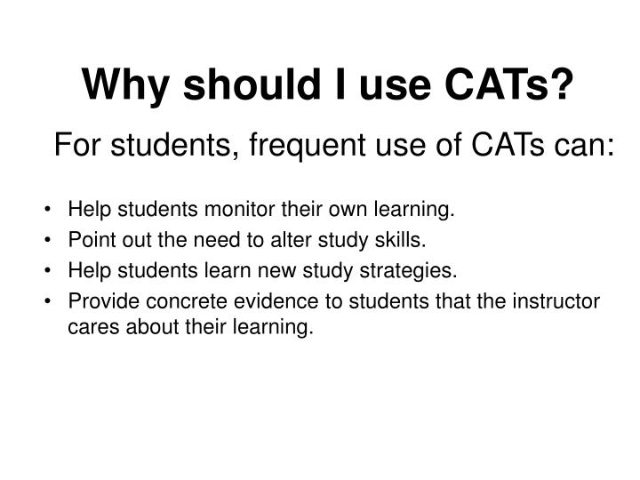 Why should I use CATs?