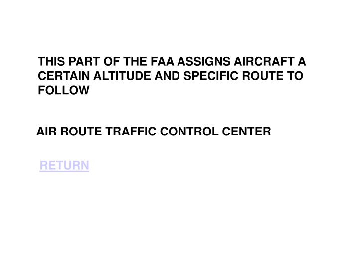 THIS PART OF THE FAA ASSIGNS AIRCRAFT A CERTAIN ALTITUDE AND SPECIFIC ROUTE TO FOLLOW