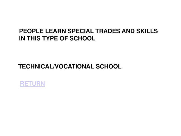 PEOPLE LEARN SPECIAL TRADES AND SKILLS IN THIS TYPE OF SCHOOL