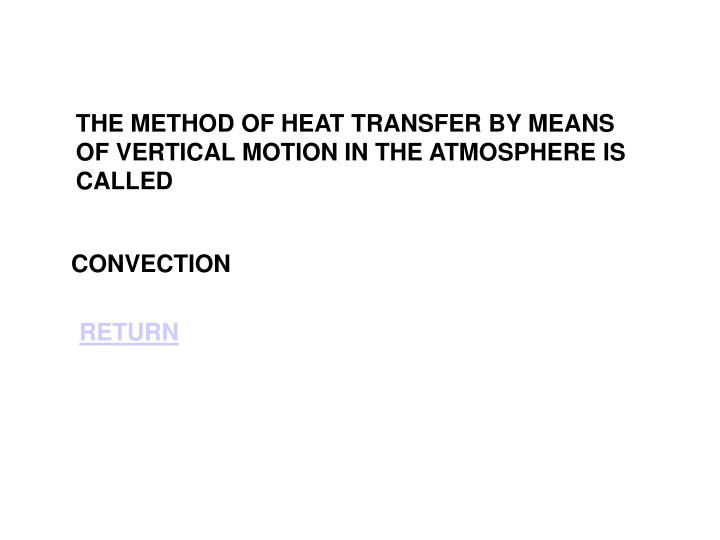 THE METHOD OF HEAT TRANSFER BY MEANS OF VERTICAL MOTION IN THE ATMOSPHERE IS CALLED