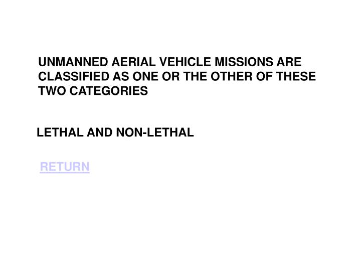 UNMANNED AERIAL VEHICLE MISSIONS ARE CLASSIFIED AS ONE OR THE OTHER OF THESE TWO CATEGORIES