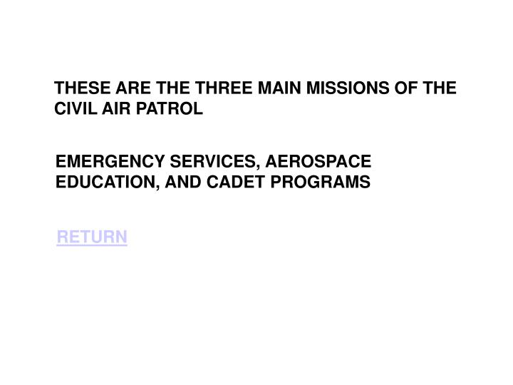 THESE ARE THE THREE MAIN MISSIONS OF THE CIVIL AIR PATROL