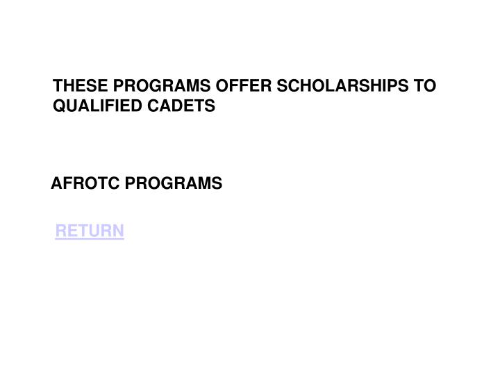 THESE PROGRAMS OFFER SCHOLARSHIPS TO QUALIFIED CADETS