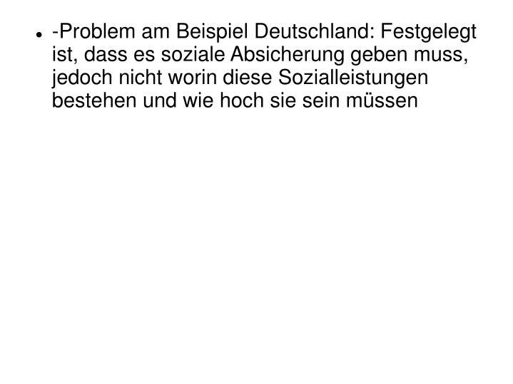 -Problem am Beispiel Deutschland: Festgelegt ist, dass es soziale Absicherung geben muss, jedoch nicht worin diese Sozialleistungen bestehen und wie hoch sie sein müssen