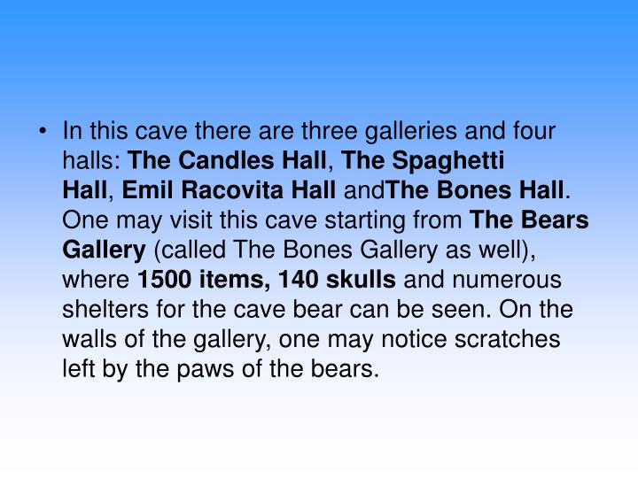 In this cave there are three galleries and four halls: