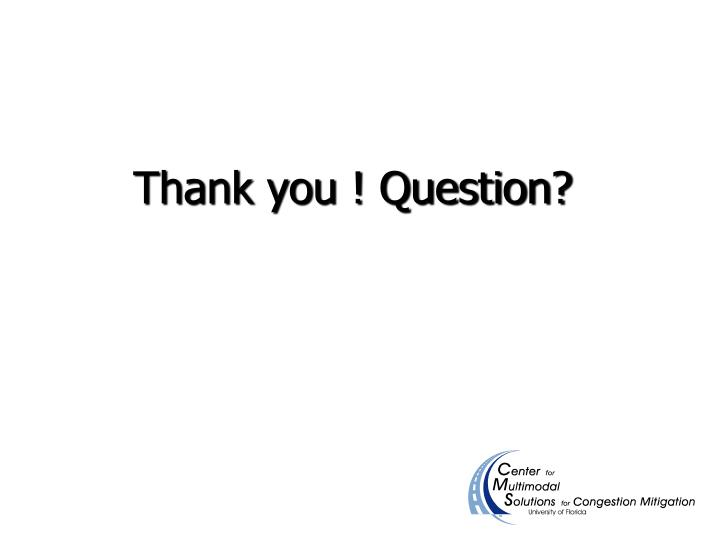 Thank you ! Question?