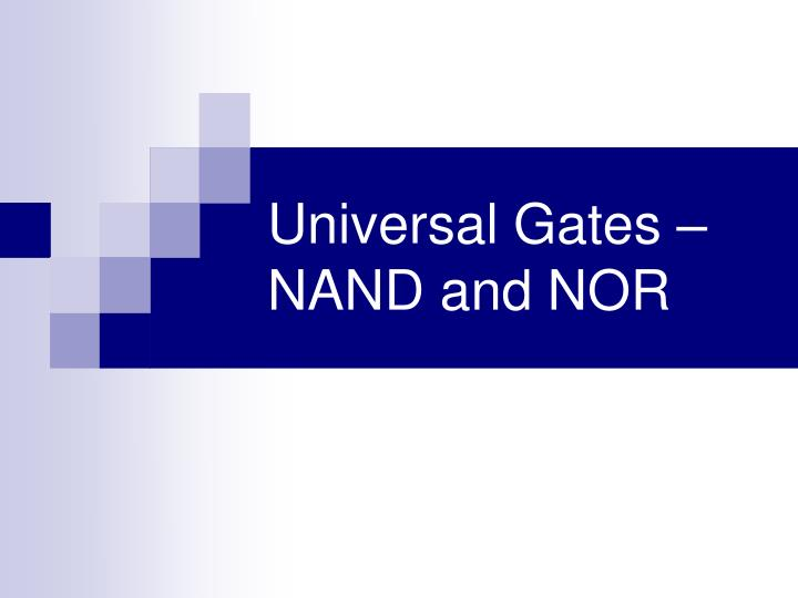 Universal Gates – NAND and NOR