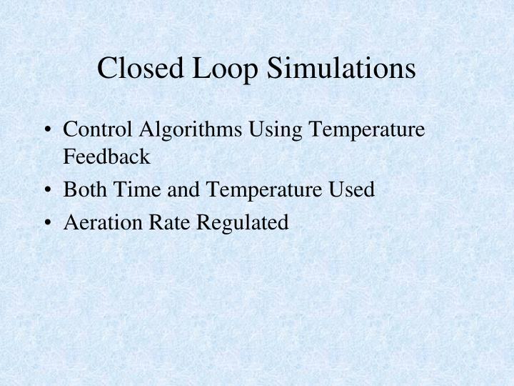 Closed Loop Simulations