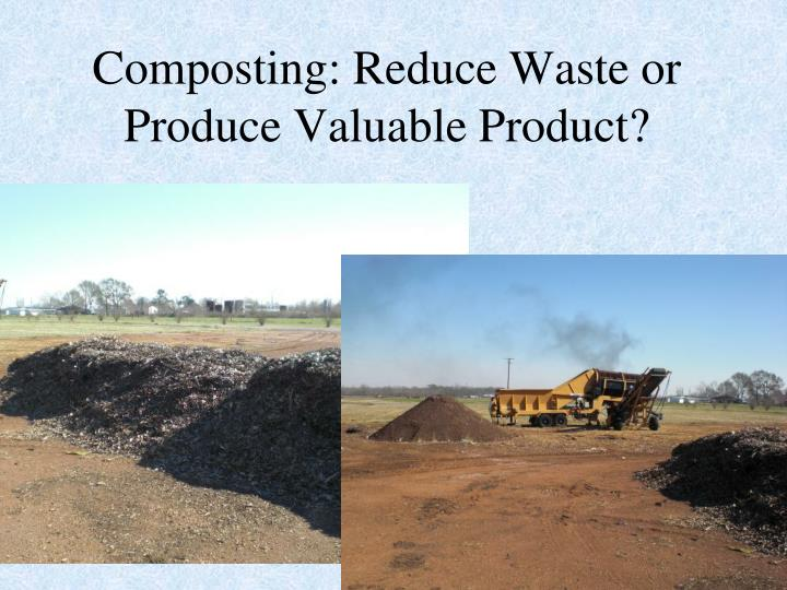 Composting: Reduce Waste or Produce Valuable Product?