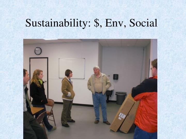 Sustainability: $,